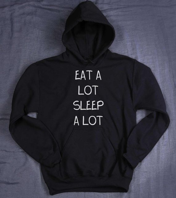 Eat A Lot Sleep A Lot Hoodie Slogan Food by HyperWaveFashion