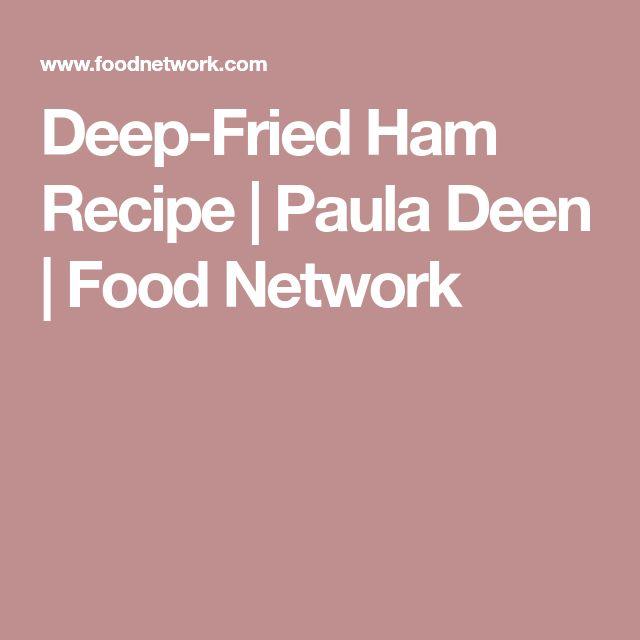 Deep-Fried Ham Recipe | Paula Deen | Food Network
