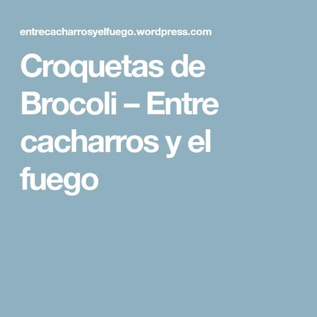 Croquetas de Brocoli – Entre cacharros y el fuego
