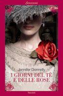 I giorni del tè e delle rose, Jennifer Donnelly, Sonzogno #recensione,  #historicalromance,   Sognando tra le Righe: I GIORNI DEL TÈ E DELLE ROSE Jennifer Donnelly Rec...
