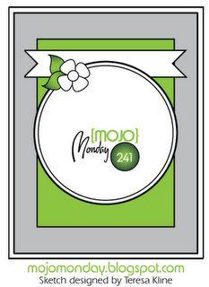 Mojo Monday sketch, designed by Teresa Kline  http://mojomonday.blogspot.com/2012/05/mojo-monday-241.html