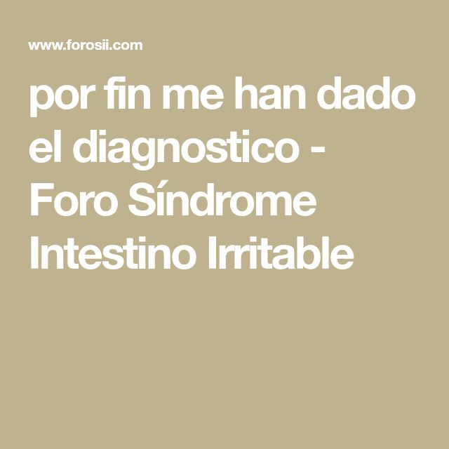 por fin me han dado el diagnostico - Foro Síndrome Intestino Irritable
