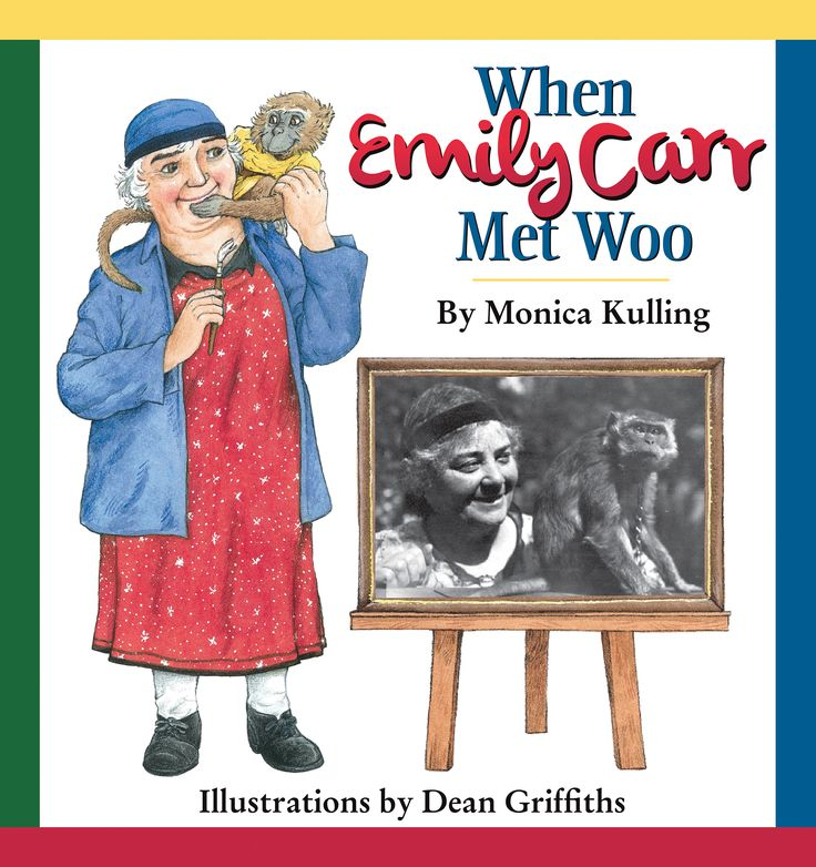 WHEN EMILY CARR MET WOO by Monica Kulling, illustrated by Dean Griffiths