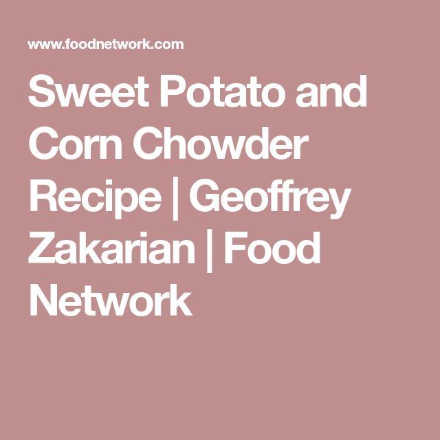 Sweet Potato and Corn Chowder Recipe | Geoffrey Zakarian | Food Network