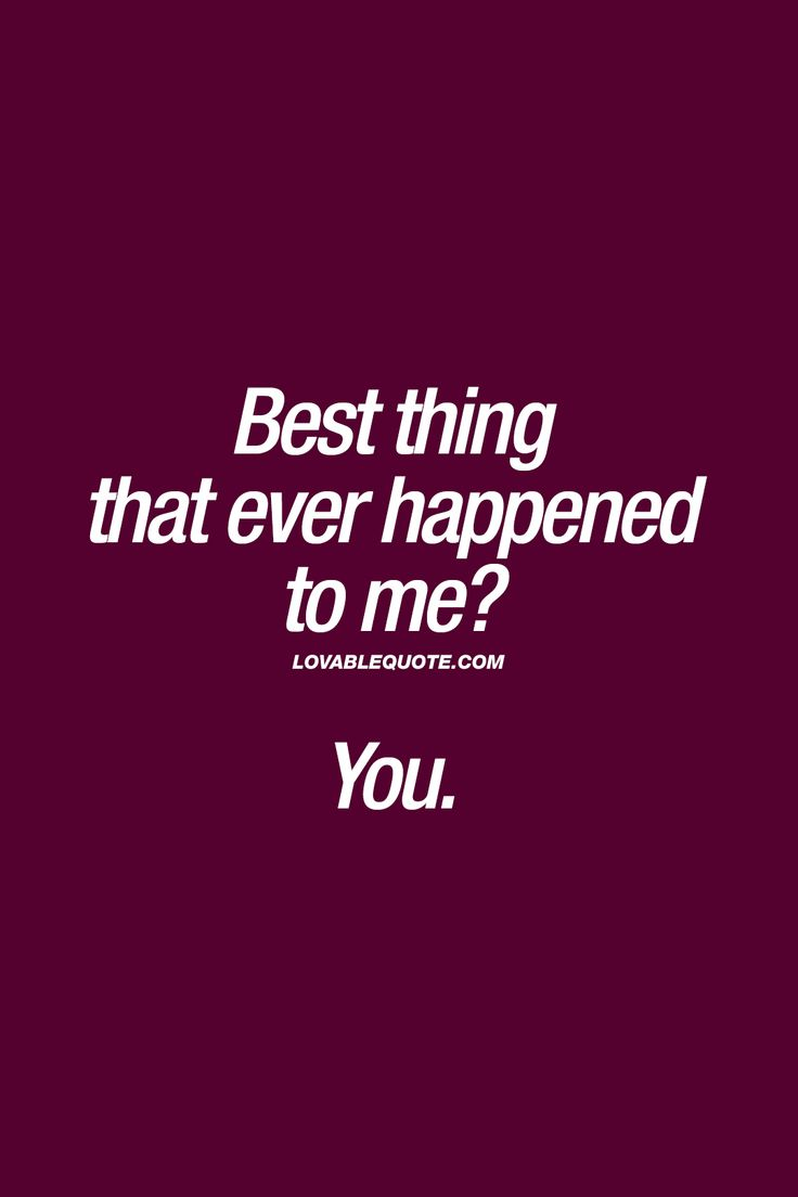 Best thing that ever happened to me? You. ❤ When your husband, wife, girlfriend or boyfriend is the absolutely BEST thing that every happened to you. ❤ #love #happiness #lovequotes #couplequotes ❤ Lovable Quote ❤