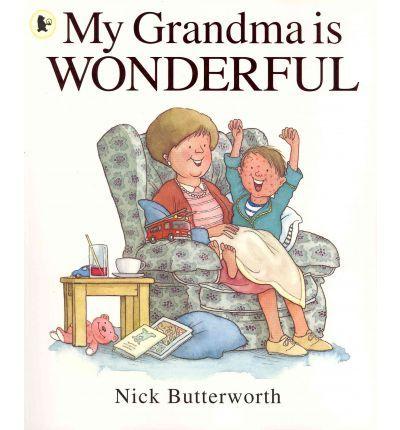 My Grandma is Wonderful  by Nick Butterworth