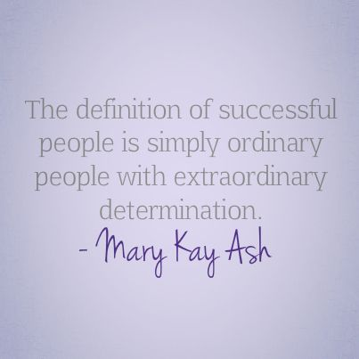 """The definf5ition of successful people is simply ordinary people with extraordinary determination."" - Mary Kay Ash #OneWomanCan"
