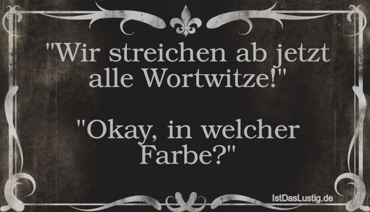 """""""Wir streichen ab jetzt alle Wortwitze!"""" """"Okay, in welcher Farbe?"""" ... gefunden auf https://www.istdaslustig.de/spruch/1329 #lustig #sprüche #fun #spass"""