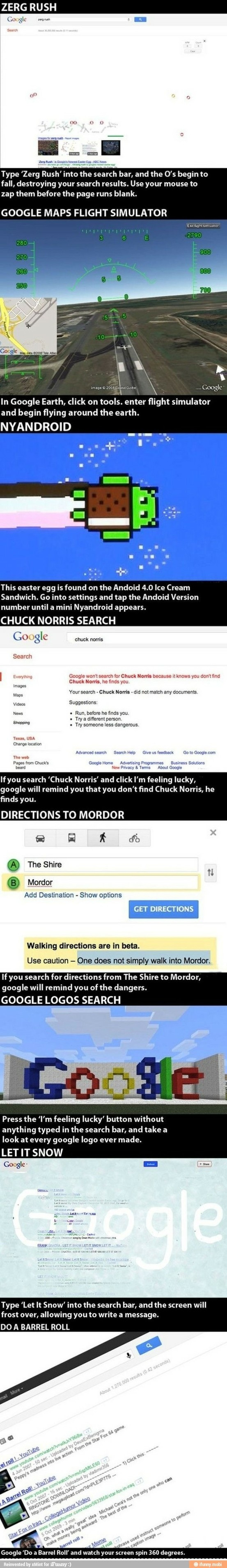 google hacks.... Barrel roll and let it snow only work on google chrome and you have to search find chuck Norris.