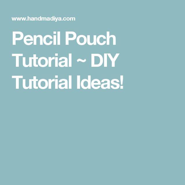 Pencil Pouch Tutorial ~ DIY Tutorial Ideas!