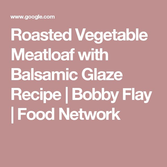 Roasted Vegetable Meatloaf with Balsamic Glaze Recipe | Bobby Flay | Food Network