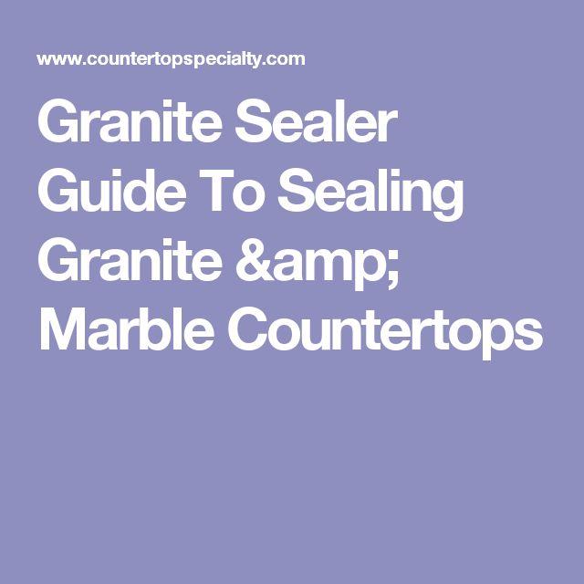 Granite Sealer Guide To Sealing Granite & Marble Countertops