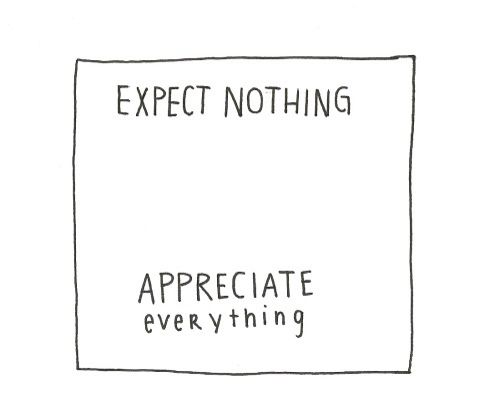 expect nothing, appreciate everything | #wordstoliveby