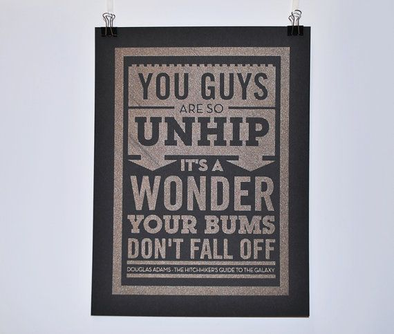 You guys are so unhip - Douglas Adams (The Hitchhiker's Guide To The Galaxy) quote - Pen drawn poster