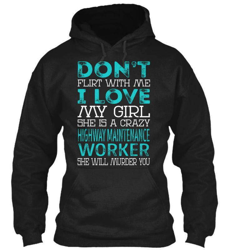 Highway Maintenance Worker - Dont Flirt #HighwayMaintenanceWorker