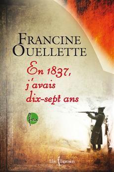 En 1837, j'avais dix-sept ans  Par l'auteureFrancine Ouellette