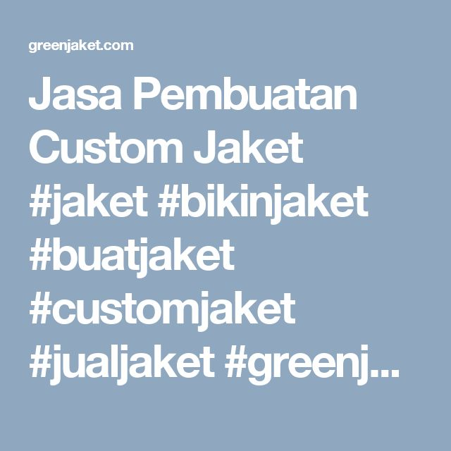 Jasa Pembuatan Custom Jaket #jaket #bikinjaket #buatjaket #customjaket #jualjaket #greenjaket  http://greenjaket.com/jasa-pembuatan-custom-jaket-online/