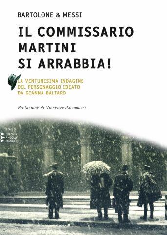 Bartolone & Messi, Il commissario Martini si arrabbia!, Edizioni Angolo…