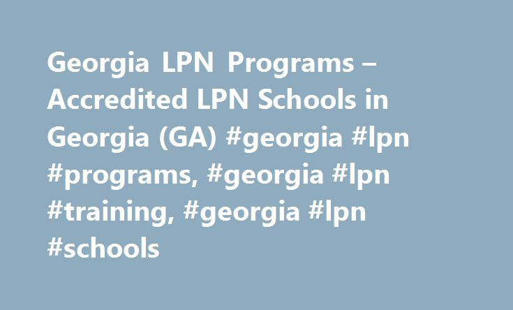 Georgia LPN Programs – Accredited LPN Schools in Georgia (GA) #georgia #lpn #programs, #georgia #lpn #training, #georgia #lpn #schools http://illinois.nef2.com/georgia-lpn-programs-accredited-lpn-schools-in-georgia-ga-georgia-lpn-programs-georgia-lpn-training-georgia-lpn-schools/  # Georgia LPN Programs Georgia Practical Nursing Careers Licensed practical nurses (LPNs) are employed in various environments related to healthcare such as nursing homes, hospitals and other medical facilities…