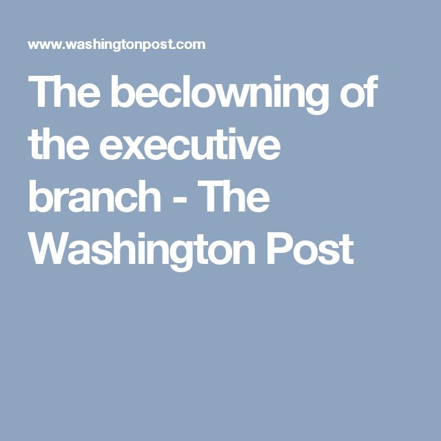 The beclowning of the executive branch - The Washington Post