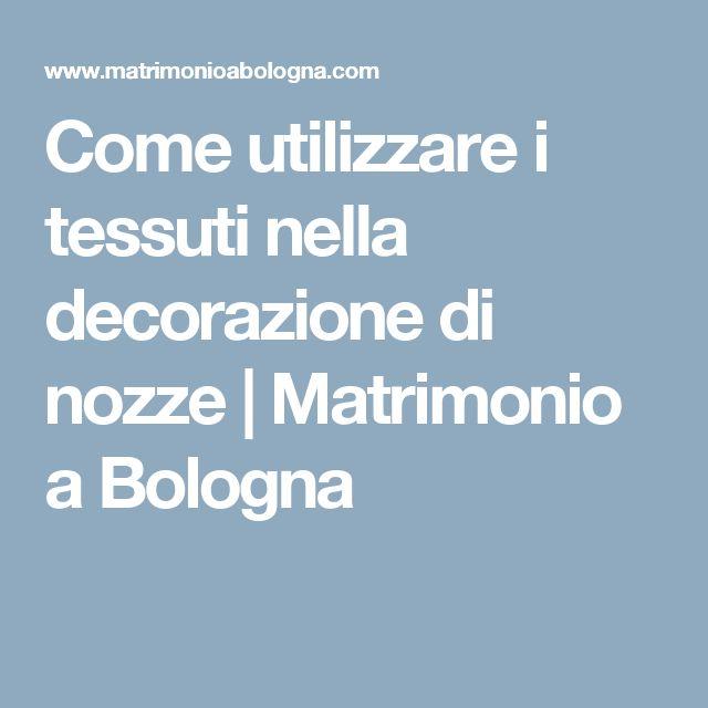 Come utilizzare i tessuti nella decorazione di nozze | Matrimonio a Bologna