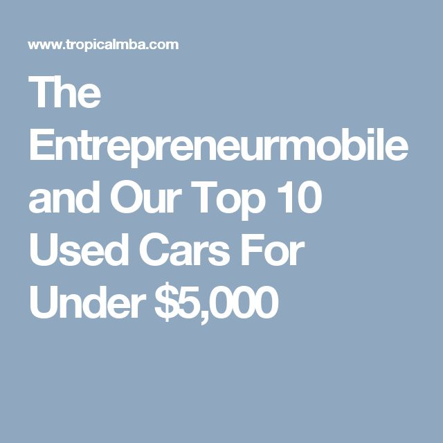 The Entrepreneurmobile and Our Top 10 Used Cars For Under $5,000
