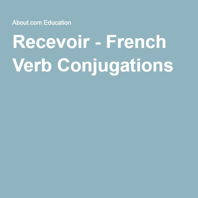 Recevoir - (To receive) (Sports & Weather  As with the other links you will see all the proper conjugations and tenses presented for this verb.