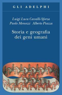 Storia e geografia dei geni umani | Luigi Luca Cavalli-Sforza, Paolo Menozzi, Alberto Piazza - Adelphi Edizioni