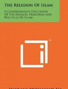 The Religion Of Islam: A Comprehensive Discussion Of The Sources Principles And Practices Of Islam free download by Maulana Muhammad Ali ISBN: 9781258154813 with BooksBob. Fast and free eBooks download.  The post The Religion Of Islam: A Comprehensive Discussion Of The Sources Principles And Practices Of Islam Free Download appeared first on Booksbob.com.