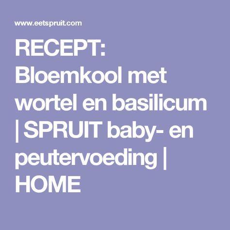 RECEPT: Bloemkool met wortel en basilicum | SPRUIT baby- en peutervoeding | HOME