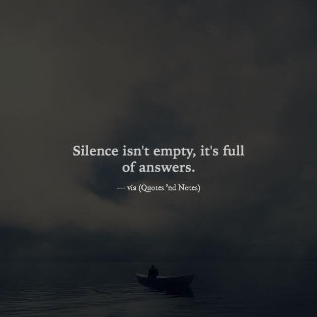 Silence isn't empty it's full of answers. via (http://ift.tt/1UI3v7z)
