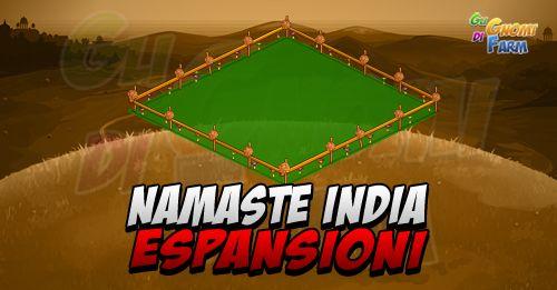 Namaste India: espansioni  Il sistema di Espansioni a quadrettoni cèanche qui in Namaste India! Abbiamo ben 9Espansioni gratuite (servirà solo progredire nel gioco livello ed edifici) e31espansioni a pagamento!  Ci sono quindiespansioni gratuite con cadenza settimanale subordinate al raggiungimento dei variobiettivi.  Si inizia con 2.5 blocchi: 2 blocchi di terra e 1/2 di acqua (home nellimmagine).    Ecco le espansioni GRATUITE:  1) Fabulous Field (dal 01/02/2016 oppure 24 FV Cash)  Livello…