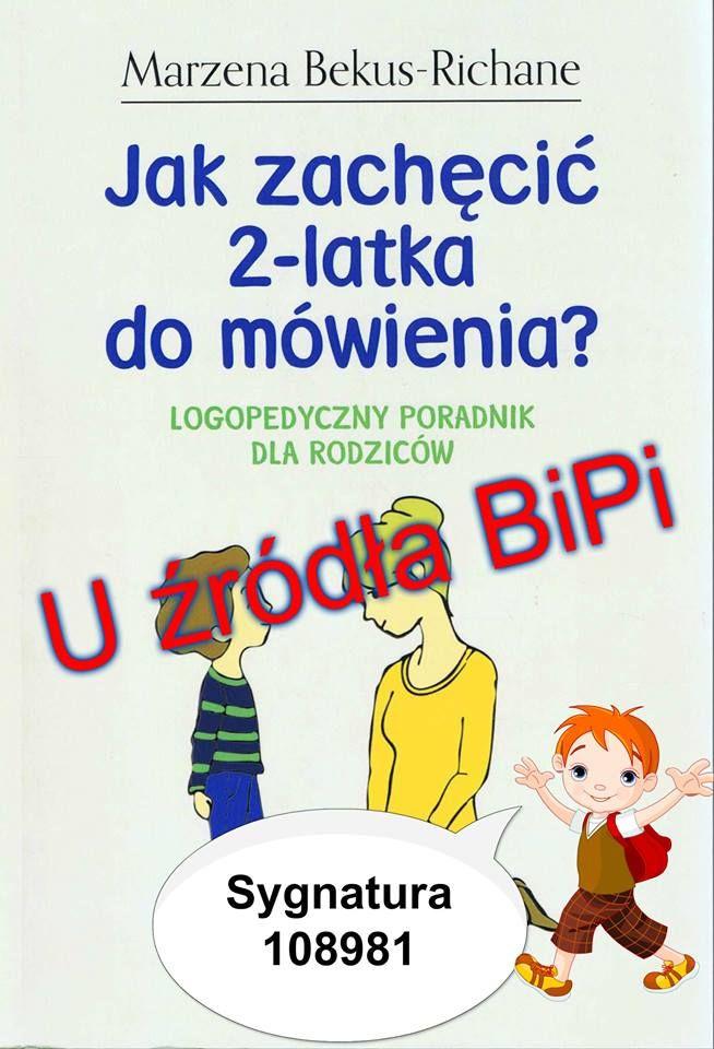 Jak zachęcić 2-latka do mówienia? : logopedyczny poradnik dla rodziców / Marzena Bekus-Richane