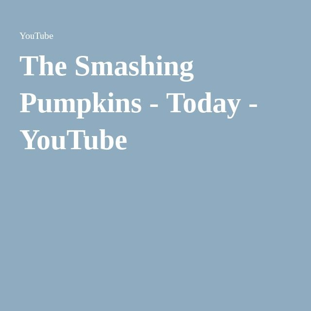 The Smashing Pumpkins - Today - YouTube