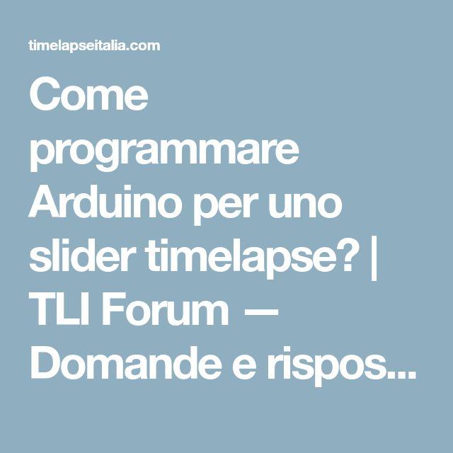 Come programmare Arduino per uno slider timelapse? | TLI Forum — Domande e risposte sui time-lapse, gratis e in italiano