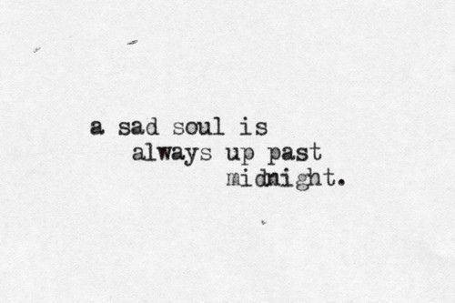 A sad soul is always up past midnight. Awesome quote tattoo idea. But for my son or I? LOL...