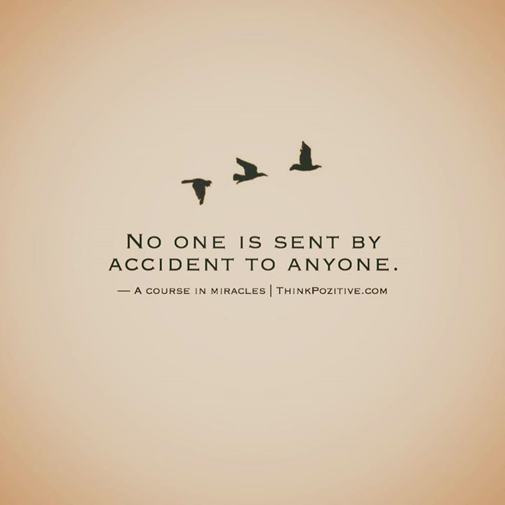 No one is sent by accident to anyone. ―A course in miracles | ThinkPozitive.com