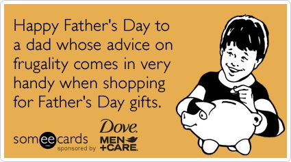 Happy Father's Day to a dad whose advice on frugality comes in very handy when shopping for Father's Day gifts.