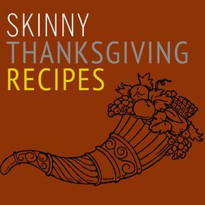 Skinny Kitchen's Thanksgiving Recipe Roundup! Okay…Here's all my skinny delectable recipes for the big day. I decided to put them in categories so you can easily mix and match to create your own super delicious, skinny menu. Have fun!!!
