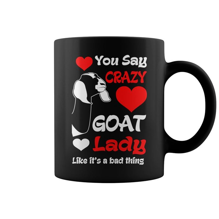 You Say Crazy #Goat Lady Like Its Bad Thing Mug, Order HERE ==> https://www.sunfrog.com/LifeStyle/126146259-748686722.html?51147, Please tag & share with your friends who would love it, #jeepsafari #birthdaygifts #xmasgifts