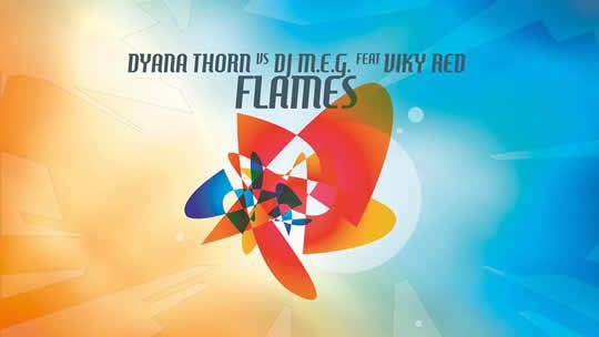 Dyana Thorn vs Dj M.E.G. feat Viky Red - Flames     http://www.emonden.co/dyana-thorn-vs-dj-m-e-g-feat-viky-red-flames