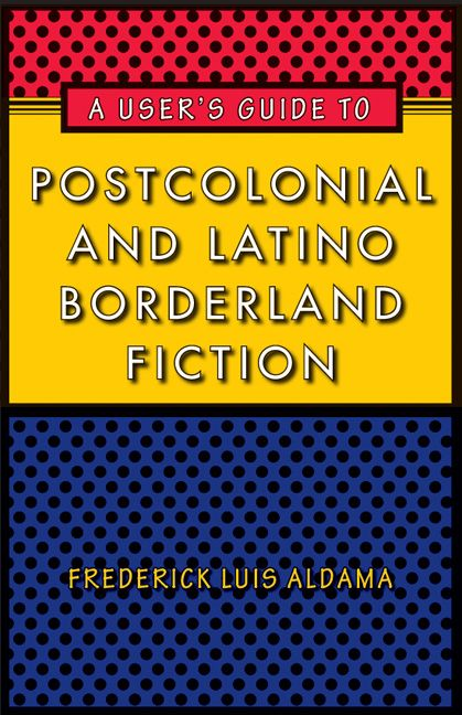 36 best redefining the us canon a visual bibliography of selected aldama frederick l a users guide to postcolonial and borderland fiction austin fandeluxe Images