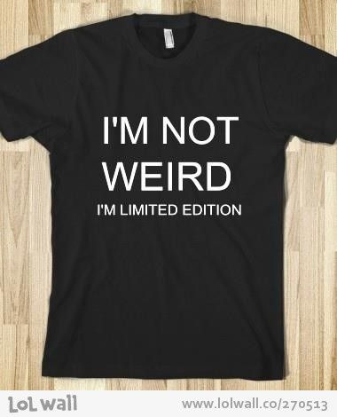 Very limited ;) Finally, a t-shirt that understands me!