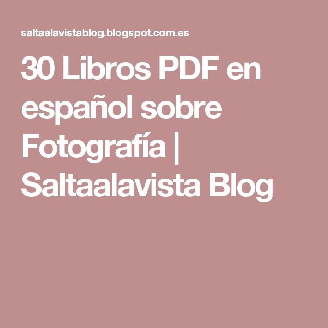 30 Libros PDF en español sobre Fotografía         |          Saltaalavista Blog