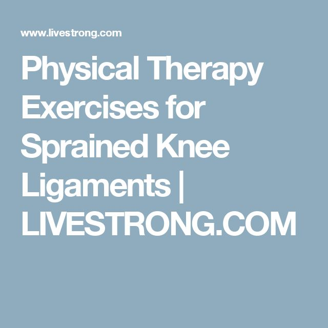 Physical Therapy Exercises for Sprained Knee Ligaments | LIVESTRONG.COM