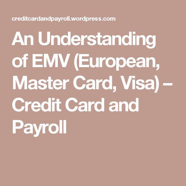 An Understanding of EMV (European, Master Card, Visa) – Credit Card and Payroll