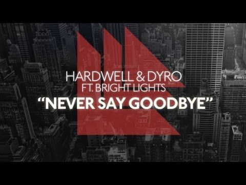 ▶ Hardwell & Dyro Feat. Bright Lights - Never Say Goodbye (Original Mix)