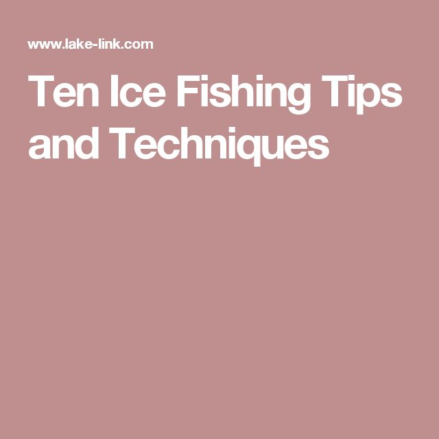 Ten Ice Fishing Tips and Techniques
