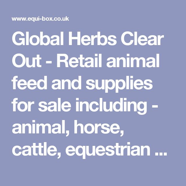 Global Herbs Clear Out - Retail animal feed and supplies for sale including - animal, horse, cattle, equestrian supplies and animal, horse, cattle, equine feed, bedding, supplements supplying areas of Hampshire, Sussex, Dorset, Kent and southern England - Equi Box