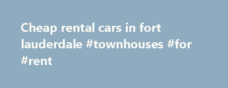 Cheap rental cars in fort lauderdale #townhouses #for #rent http://rental.nef2.com/cheap-rental-cars-in-fort-lauderdale-townhouses-for-rent/  #discount car rental # Cheap rental cars in fort lauderdale Augmentin 875 2x day vs. amoxicillin 500 4x day Ft Lauderdale Pickup Information Exit the terminal and head towards the area for the car rental shuttle. Take the car rental shuttle to the car rental facility. hotels, rental cars. vacation packages, cruises, last minute deals. Fort Lauderdale…